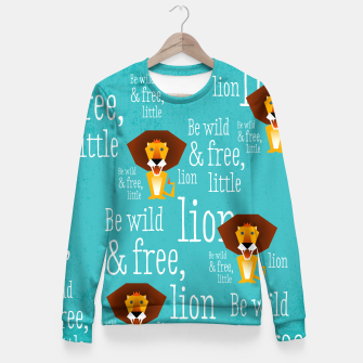 Thumbnail image of Be wild and free, little lion –  Taillierte Sweatshirt, Live Heroes