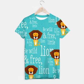 Thumbnail image of Be wild and free, little lion –  T-Shirt, Live Heroes