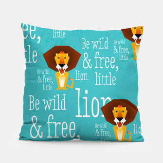 Thumbnail image of Be wild and free, little lion –  Kissen, Live Heroes