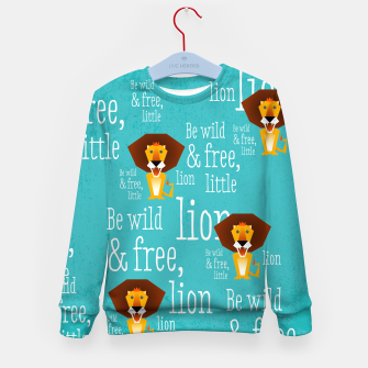 Thumbnail image of Be wild and free, little lion –  Kindersweatshirt, Live Heroes