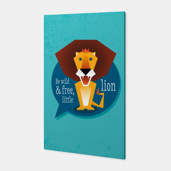 Thumbnail image of Be wild and free, little lion –  Canvas, Live Heroes