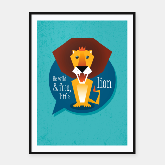 Thumbnail image of Be wild and free, little lion –  Plakat mit rahmen, Live Heroes