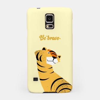 Thumbnail image of Be brave tiger – Samsung Case, Live Heroes