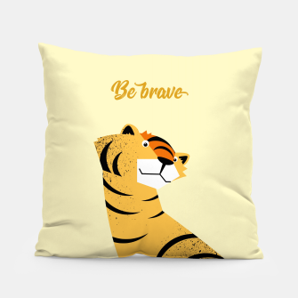 Be brave tiger – Pillow thumbnail image