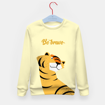 Be brave tiger – Kid's Sweater thumbnail image