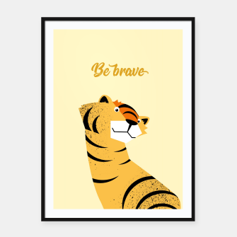 Be brave tiger – Framed poster thumbnail image