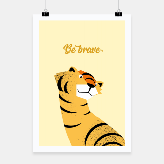 Thumbnail image of Be brave tiger – Poster, Live Heroes