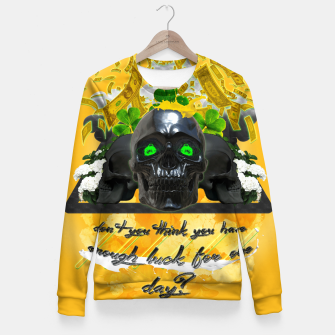 don't you think you got enough luck for one day Fitted Waist Sweater thumbnail image