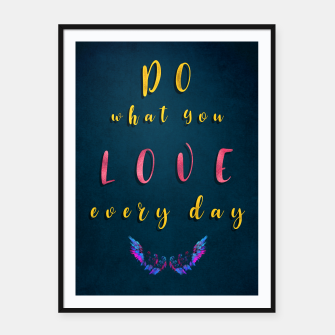 Thumbnail image of do what you love every day Plakaty w ramie , Live Heroes
