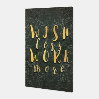 Thumbnail image of Wish less work more Canvas, Live Heroes