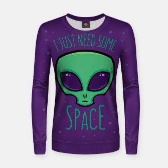 Thumbnail image of I Just Need Some Space Alien Woman cotton sweater, Live Heroes