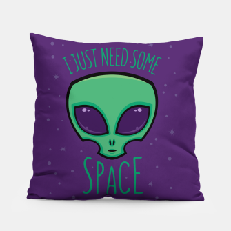 Thumbnail image of I Just Need Some Space Alien Pillow, Live Heroes