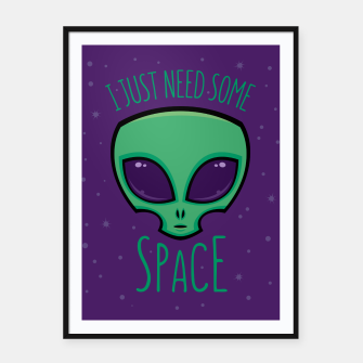 Thumbnail image of I Just Need Some Space Alien Framed poster, Live Heroes
