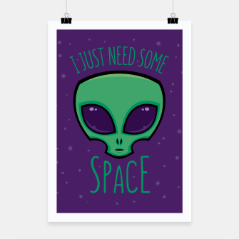 Thumbnail image of I Just Need Some Space Alien Poster, Live Heroes