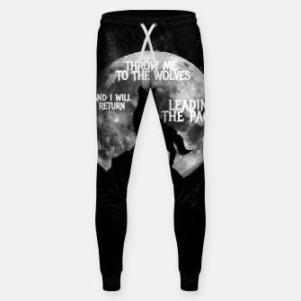Miniaturka Throw me to the wolves and i will return leading the pack Cotton sweatpants, Live Heroes