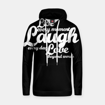 Live every moment laugh everyday love beyond words Cotton hoodie obraz miniatury