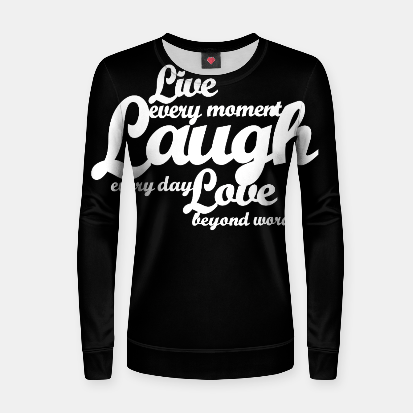 Zdjęcie Live every moment laugh everyday love beyond words Woman cotton sweater - Live Heroes