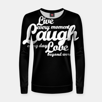Miniaturka Live every moment laugh everyday love beyond words Woman cotton sweater, Live Heroes