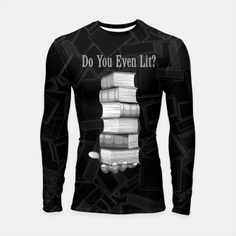 Do You Even Lit? Longsleeve rashguard  thumbnail image