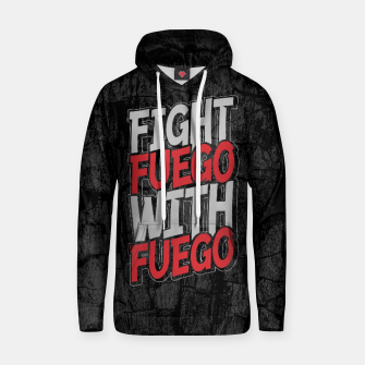 Fight Fuego With Fuego Cotton hoodie thumbnail image