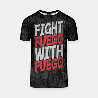 Thumbnail image of Fight Fuego With Fuego T-shirt, Live Heroes
