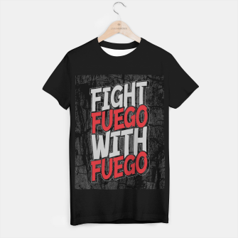 Thumbnail image of Fight Fuego With Fuego T-shirt regular, Live Heroes