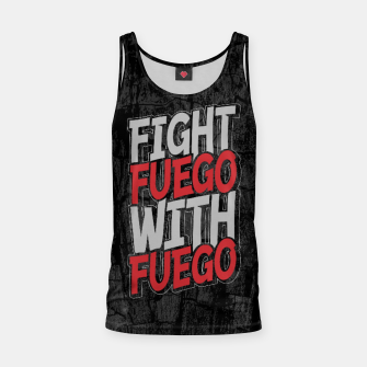 Fight Fuego With Fuego Tank Top thumbnail image