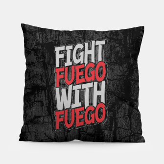 Fight Fuego With Fuego Pillow thumbnail image