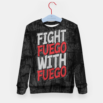 Fight Fuego With Fuego Kid's sweater thumbnail image