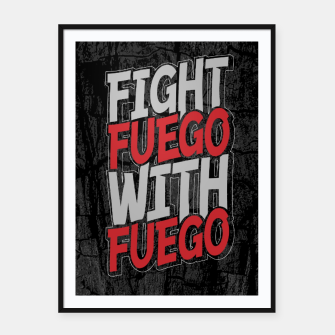 Fight Fuego With Fuego Framed poster thumbnail image