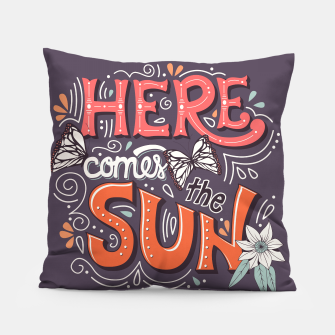 Thumbnail image of Here Comes The Sun 002 Pillow, Live Heroes