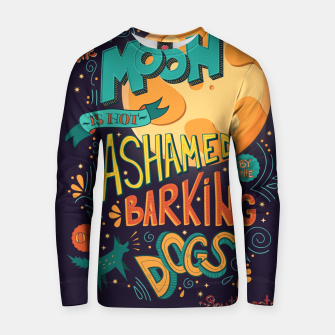 Miniatur The Moon Is Not Ashamed Of The Barking Of Dogs Cotton sweater, Live Heroes