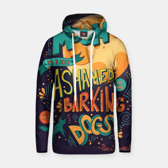 Miniatur The Moon Is Not Ashamed Of The Barking Of Dogs Cotton hoodie, Live Heroes