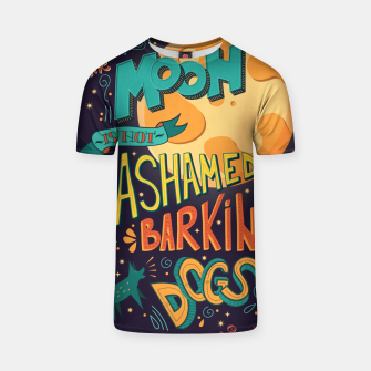 Miniatur The Moon Is Not Ashamed Of The Barking Of Dogs T-shirt, Live Heroes