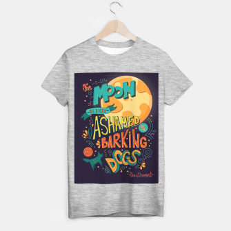 Miniatur The Moon Is Not Ashamed Of The Barking Of Dogs T-shirt regular, Live Heroes
