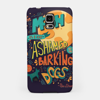 Miniatur The Moon Is Not Ashamed Of The Barking Of Dogs Samsung Case, Live Heroes