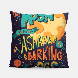 Miniatur The Moon Is Not Ashamed Of The Barking Of Dogs Pillow, Live Heroes