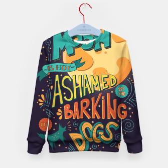 Thumbnail image of The Moon Is Not Ashamed Of The Barking Of Dogs Kid's sweater, Live Heroes
