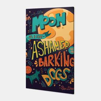 Thumbnail image of The Moon Is Not Ashamed Of The Barking Of Dogs Canvas, Live Heroes