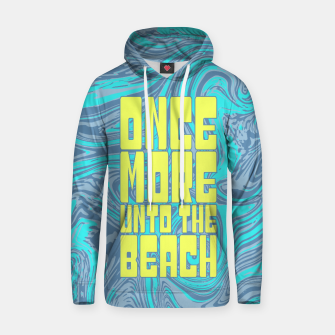 Thumbnail image of Once More Unto The Beach Cotton hoodie, Live Heroes