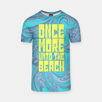 Thumbnail image of Once More Unto The Beach T-shirt, Live Heroes