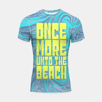 Thumbnail image of Once More Unto The Beach Shortsleeve rashguard, Live Heroes