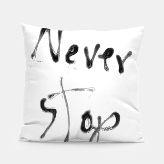 Thumbnail image of Never Stop handwriting in black and white Pillow, Live Heroes