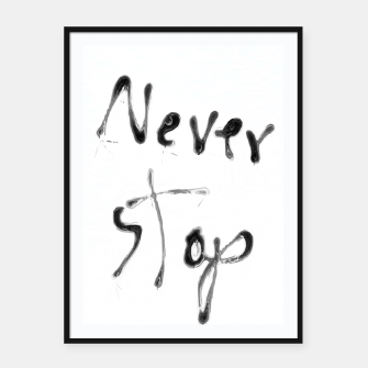 Thumbnail image of Never Stop handwriting in black and white Framed poster, Live Heroes