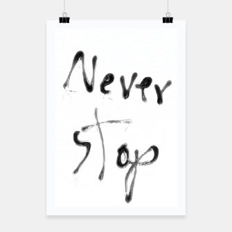 Thumbnail image of Never Stop handwriting in black and white Poster, Live Heroes