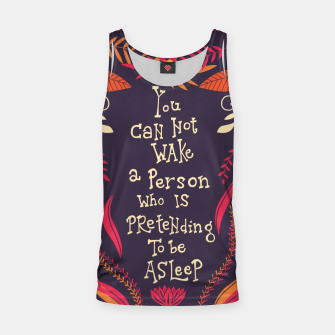 Thumbnail image of You can not wake a person who is pretending to be asleep inspirational quote, handlettering design with decoration, native american proverb, vector illustration Tank Top, Live Heroes