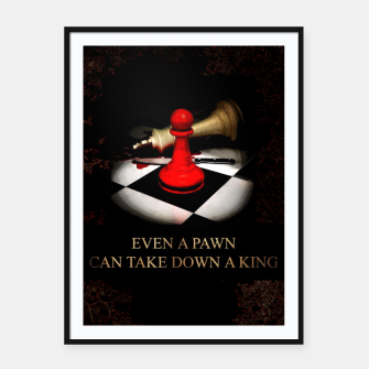 Thumbnail image of Even a pawn can take down a king Plakaty w ramie , Live Heroes