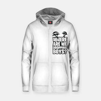 "Thumbnail image of Where Are We Dropping Boys?"" Cotton zip up hoodie, Live Heroes"