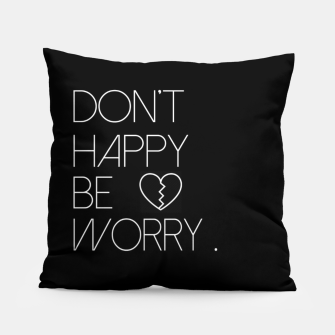 Miniature de image de Don't Happy Be Worry Pillow, Live Heroes