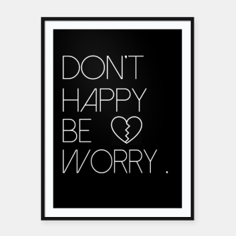 Miniature de image de Don't Happy Be Worry Framed poster, Live Heroes
